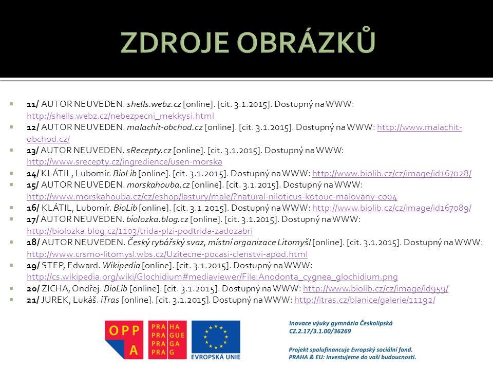 ZDROJE OBRÁZKŮ 11/ AUTOR NEUVEDEN. shells.webz.cz [online]. [cit. 3.1.2015]. Dostupný na WWW: http://shells.webz.cz/nebezpecni_mekkysi.html.